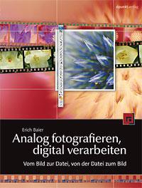 Nachschlagewerk Bildverarbeitung: Für Analog- und Digitalfotografen