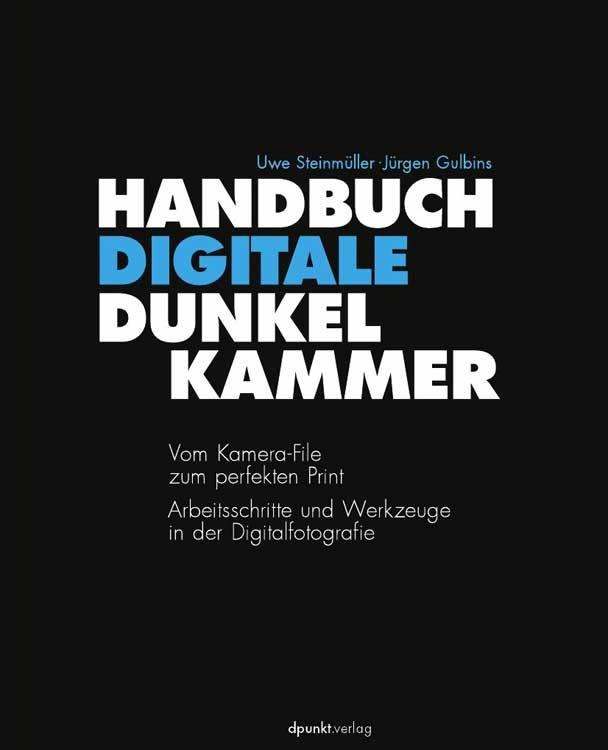 Handbuch Digitale Dunkelkammer - Uwe Steinmüller, Jürgen Gulbins