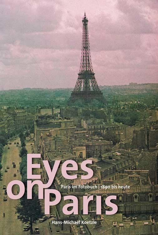 Eyes on Paris - Paris im Fotobuch 1890 bis heute
